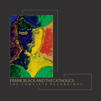 Frank Black And The Catholics - The Complete Recordings