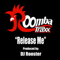 DJ Rooster - Release Me