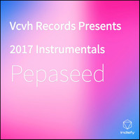 Pepaseed - Vcvh Records Presents 2017 Instrumentals