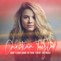 Christina Taylor - Don't Look Good in Your T-Shirt Anymore