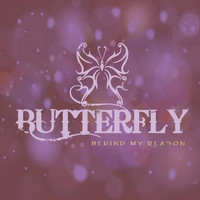 Butterfly - Behind My Reason