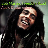 Bob Marley - Bob Marley: Freedom Road Audio Documentary