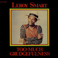 Leroy Smart - Too Much Grudgefulness