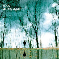Moby - Raining Again (Radio Version)