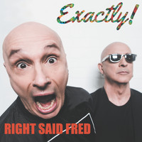 Right Said Fred - Exactly!