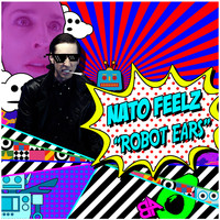 Nato Feelz - Robot Ears
