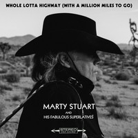 Marty Stuart And His Fabulous Superlatives - Whole Lotta Highway (With A Million Miles To Go)