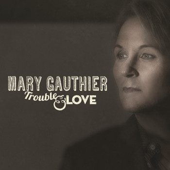Mary Gauthier - Trouble & Love