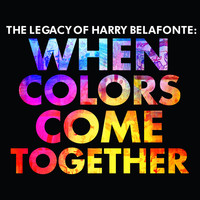 Harry Belafonte - The Legacy of Harry Belafonte: When Colors Come Together