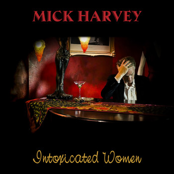 Mick Harvey - Intoxicated Women