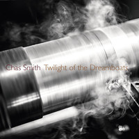 Chas Smith - Smith: Twilight of the Dreamboats