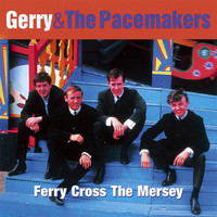 Gerry & The Pacemakers - Ferry Cross the Mersey: The Best of Gerry & The Pacemakers