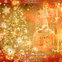 Dave Brubeck - The Best Of Christmas Holidays (Fantastic Relaxing Songs)