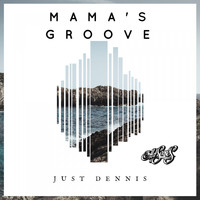 Just Dennis - Mamas Groove