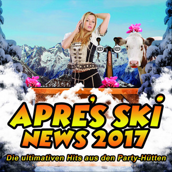 Various Artists - Après Ski News 2017 - Die ultimativen Hits aus den Party-Hütten