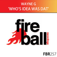 Wayne G - Who's Idea Was Dat