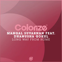 Mangal Suvarnan feat. Dhanusha Gokul - Long Way From Home