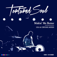 Tortured Soul - Makin' Me Better