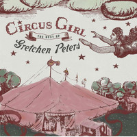 Gretchen Peters - Circus Girl: The Best of Gretchen Peters