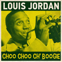 Louis Jordan & His Tympany Five - Choo Choo Ch' Boogie
