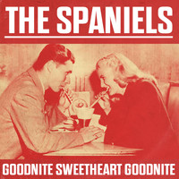 The Spaniels - Goodnite Sweetheart Goodnite