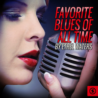 Ethel Waters - Favorite Blues Of All Time By Ethel Waters