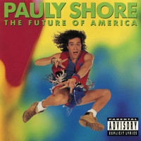 Pauly Shore - The Future of America (Explicit)