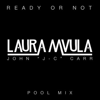 "Laura Mvula - Ready or Not (John ""J-C"" Carr Pool Mix)"