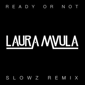 Laura Mvula - Ready or Not (Slowz Remix)