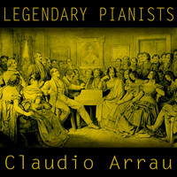 Claudio Arrau - Legendary Pianists: Claudio Arrau