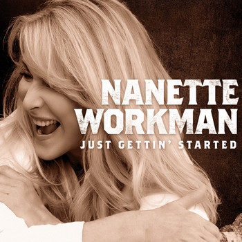 Nanette Workman - Just Gettin' Started