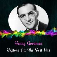Benny Goodman and His Orchestra - Explore All the Best Hits