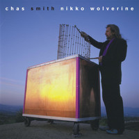 Chas Smith - C. Smith: Nikko Wolverine, Tons tons macoutes, Genus, Sho-Bud & Near the Divide