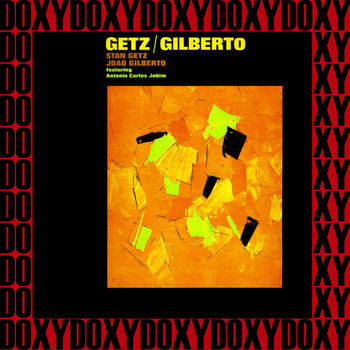 Stan Getz, Joao Gilberto - Getz/Gilberto (Hd Remastered & Extended Edition, Doxy Collection)