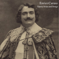 Enrico Caruso - Enrico Caruso: Opera Arias and Songs
