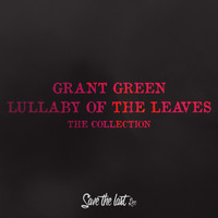 Grant Green - Lullaby of the Leaves (The Collection)
