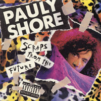 Pauly Shore - Scraps from the Future (Explicit)