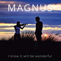 Magnus - I Know It Will Be Wonderful