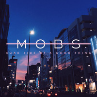 MOBS - Dark Side of a Good Thing