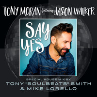 Tony Moran & Jason Walker - Say Yes Special House Mix