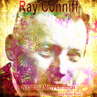 Ray Conniff - Wish You a Merry Christmas (Greatest Christmas Records, Relaxing Winter Music)