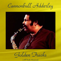 Cannonball Adderley - Cannonball Adderley Golden Tracks (All Tracks Remastered)