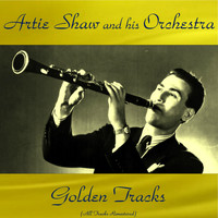 Artie Shaw and his orchestra - Artie Shaw Golden Tracks (All Tracks Remastered)