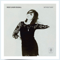 Rose Elinor Dougall - Without Why