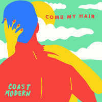Coast Modern - Comb My Hair