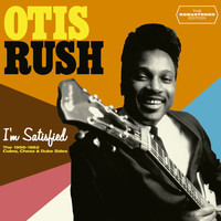 Otis Rush - I'm Satisfied. The 1956-1962 Cobra, Chess & Duke Sides