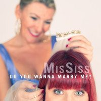 MisSiss - Do You Wanna Marry Me?