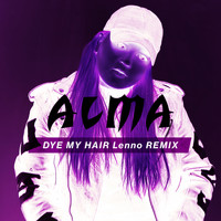 Alma - Dye My Hair (Lenno Remix)