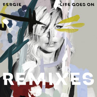 Fergie - Life Goes On (Remixes)