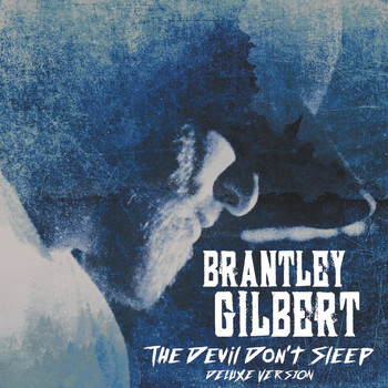 Brantley Gilbert - The Devil Don't Sleep (Deluxe)